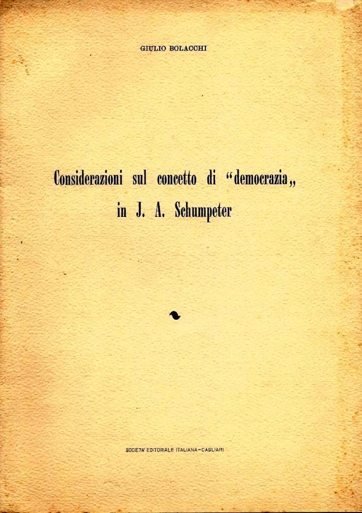 """G. Bolacchi, Considerazioni sul concetto di """"democrazia"""" in J.A. Schumpeter, Il Bogino, n.7, pp. 71-83, 1962"""