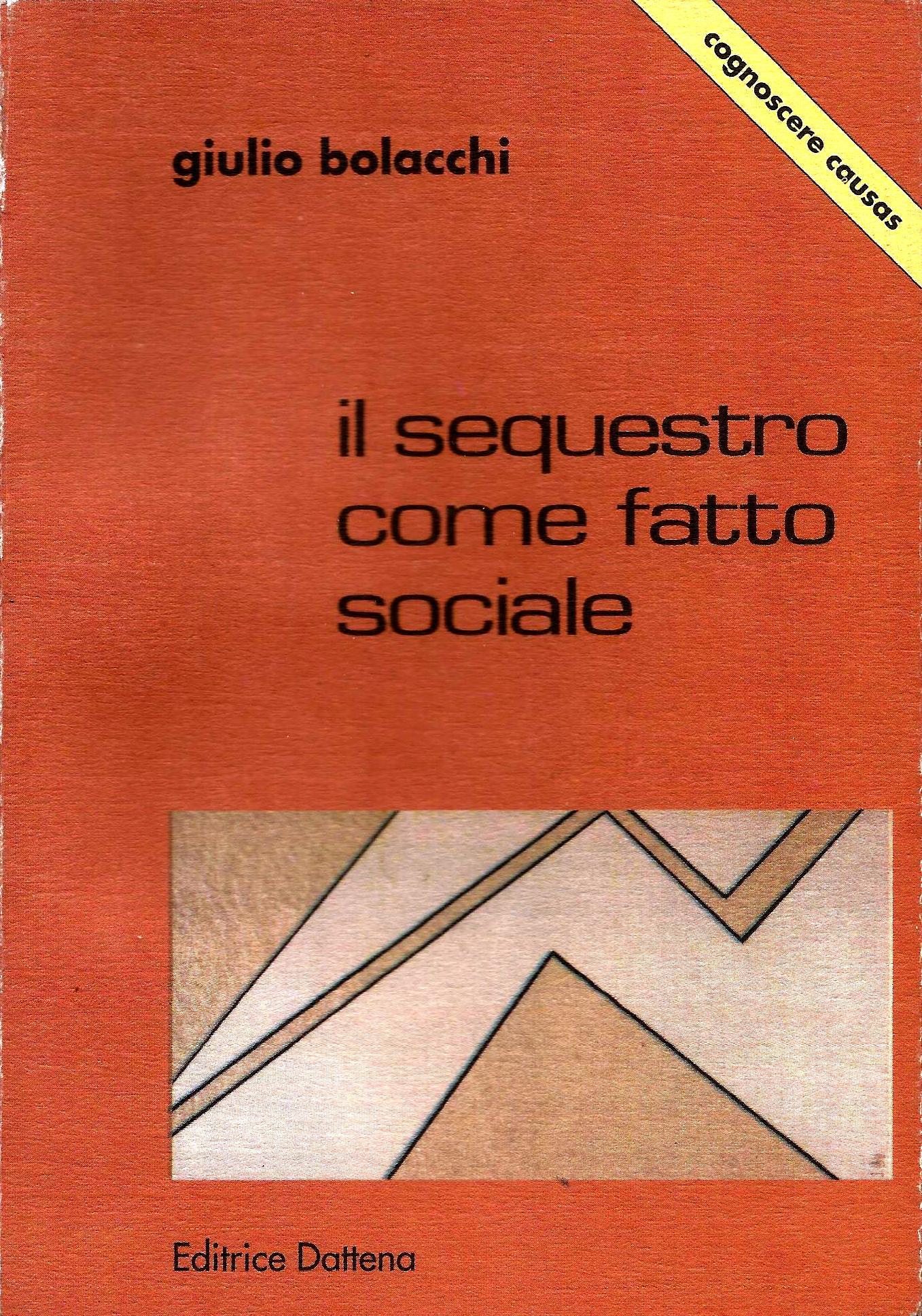 G. Bolacchi, Il sequestro come fatto sociale, Editrice Dattena, Cagliari, 1998
